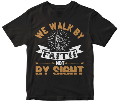 """We walk by faith, not by sight"" Christian"