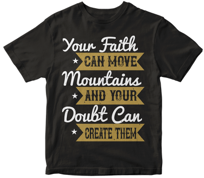 """Your faith can move mountains and your doubt can create them"" Christian"
