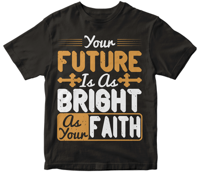 """Your future is as bright as your faith"" Christian"