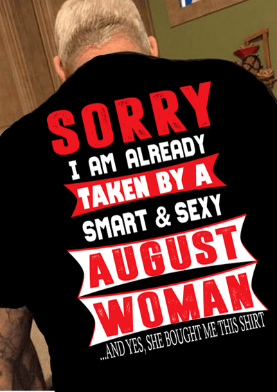 """SORRY I AM ALREADY TAKEN BY A SMART AND SEXY AUGUST WOMAN"" MENS"