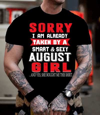 """SORRY I AM ALREADY TAKEN BY A SMART AND SEXY AUGUST GIRL"""