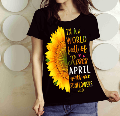 """In A World Full Of Roses April Girls are Sunflowers"""