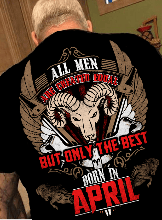"All Men Are Created Equal ""But Only Best Are Born In April""(50% Off Today)Custom Birthday Shirt"