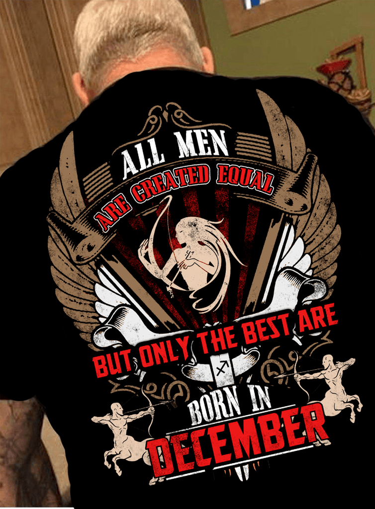All Men Are Created Equal But Only Best Born In December50 Off NewYork Shirt Company