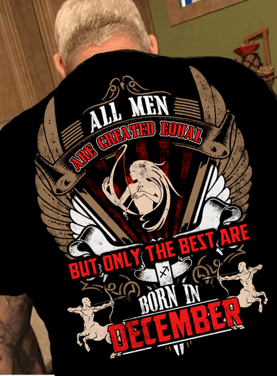 "All Men Are Created Equal ""But Only Best Are Born In December""(50% Off Today)Custom Birthday Shirt"