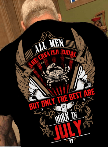"All Men Are Created Equal ""But Only Best Are Born In July""(50% Off Today)Custom Birthday Shirt"