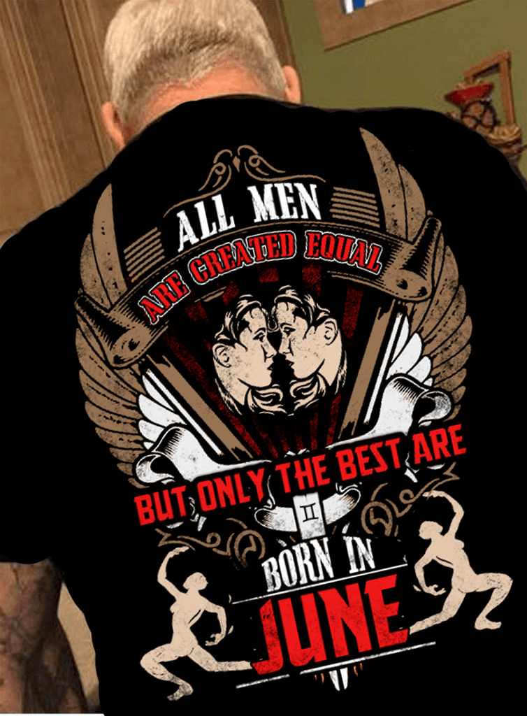 All Men Are Created Equal But Only Best Born In June50 Off Tod NewYork Shirt Company