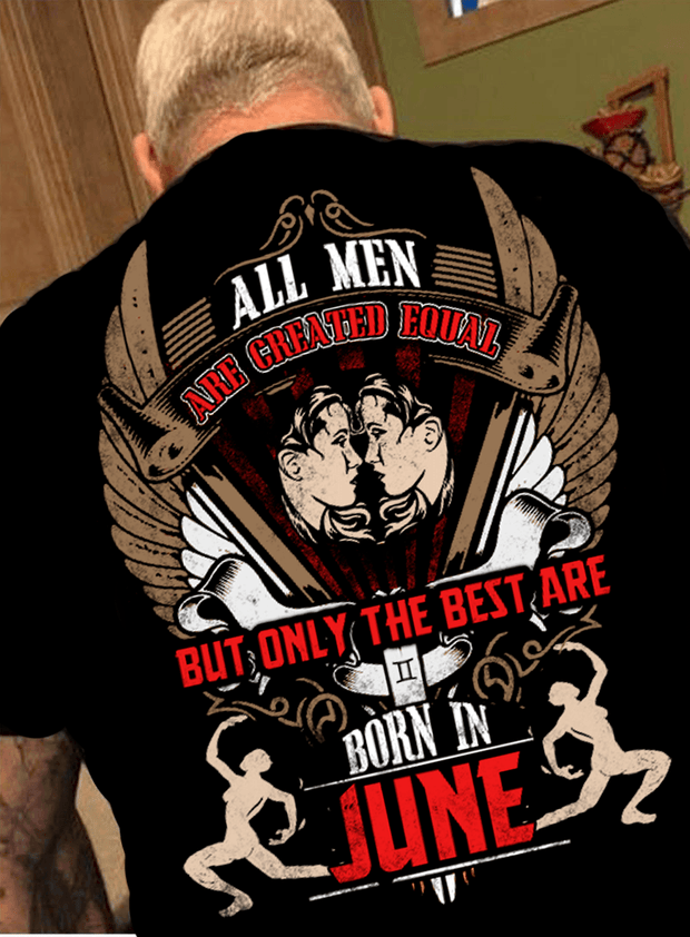 "All Men Are Created Equal ""But Only Best Are Born In June""(50% Off Today)Custom Birthday Shirt"