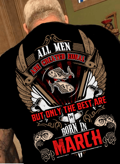 "All Men Are Created Equal ""But Only Best Are Born In March""(50% Off Today)Custom Birthday Shirt"