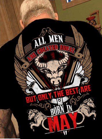 "All Men Are Created Equal ""But Only Best Are Born In May""(50% Off Today)Custom Birthday Shirt"