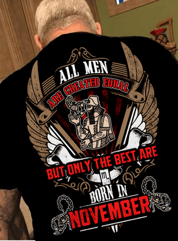 "All Men Are Created Equal ""But Only Best Are Born In November""(50% Off Today)Custom Birthday Shirt"