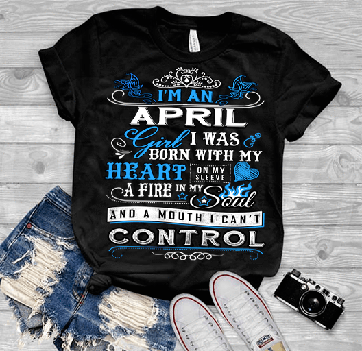 "April Girl,""I Was Born With My Heart""(50% Off Today) Custom Birthday T-Shirts"