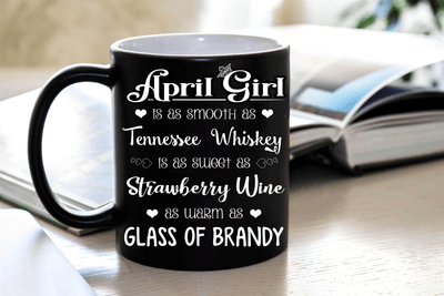 """April  Girl Is As Smooth As Whiskey.........As Warm As Brandy"" MUG"