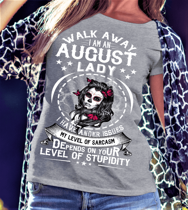 """Walk Away I AM An August Lady I Have Anger Issues...Level Of Stupidity""."