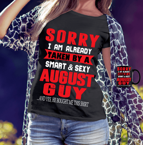 """SORRY I AM ALREADY TAKEN BY A SMART AND SEXY AUGUST GUY AND YES, HE BOUGHT ME THIS SHIRT""(50% Off Today) SHIRT+MUG COMBO"