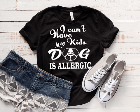"""I CAN'T HAVE KIDS, MY DOG IS ALLERGIC"""