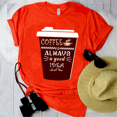 """Coffee Is Always A Good Idea""Special edition for Coffee Lovers"