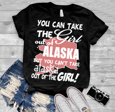 """Can Take Girl Out Of Alaska, But ""Can't Take Alaska Out Of Girl""(50% Off Today) Custom T-Shirts"