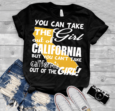 """Can Take Girl Out Of California, But ""Can't Take California Out Of Girl""(50% Off Today) Custom T-Shirts"
