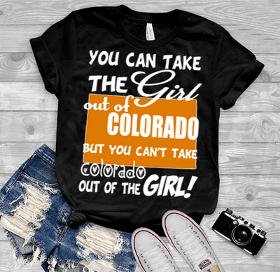 """Can Take Girl Out Of Colorado, But ""Can't Take Colorado Out Of Girl""(50% Off Today) Custom T-Shirts"