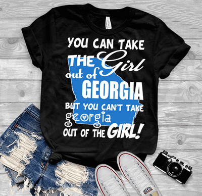 """Can Take Girl Out Of Georgia, But ""Can't Take Georgia Out Of Girl""(50% Off Today) Custom T-Shirts"
