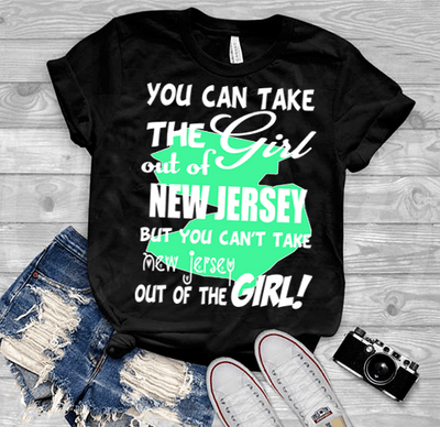 """Can Take Girl Out Of New Jersey, But ""Can't Take New Jersey Out Of Girl""(50% Off Today) Custom T-Shirts"