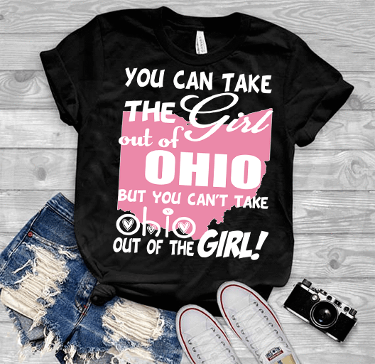"""Can Take Girl Out Of Ohio, But ""Can't Take Ohio Out Of Girl""(50% Off Today) Custom T-Shirts"