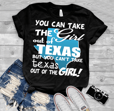 """Can Take Girl Out Of Texas, But ""Can't Take Texas Out Of Girl""(50% Off Today) Custom T-Shirts"