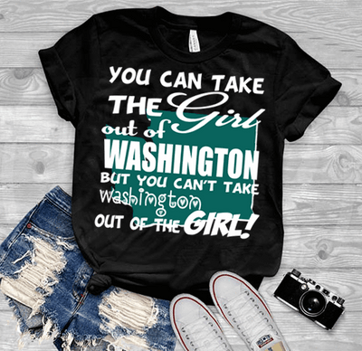 """Can Take Girl Out Of Washington , But ""Can't Take Washington Out Of Girl""(50% Off Today) Custom T-Shirts"