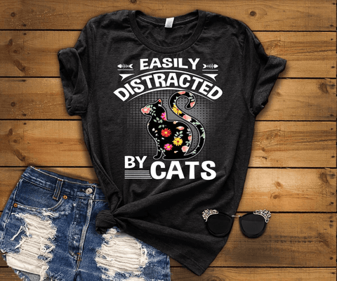"""Easily Distracted By Cats"""