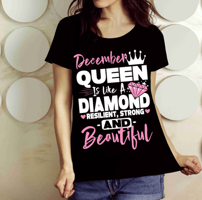 """DECEMBER QUEEN IS LIKE A DIAMOND RESILIENT,STRONG AND BEAUTIFUL"""