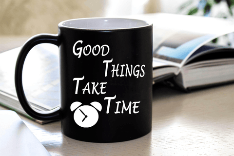 """Good Things Take Time"" MUG ."