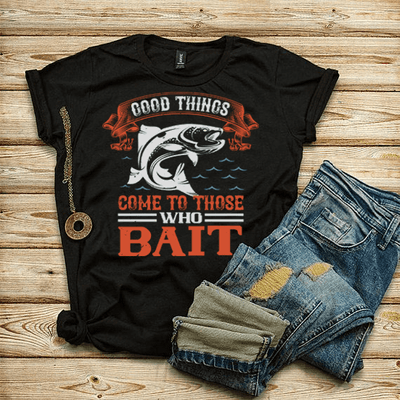 """GOOD things come to those who bait"" Fishing"