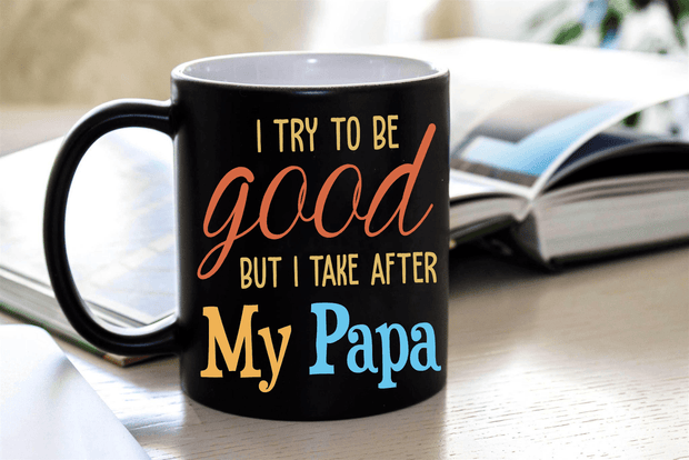 """I Try To Be Good, But I Take After My Papa"" Mug"
