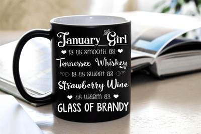 """January  Girl Is As Smooth As Whiskey.........As Warm As Brandy"" MUG"