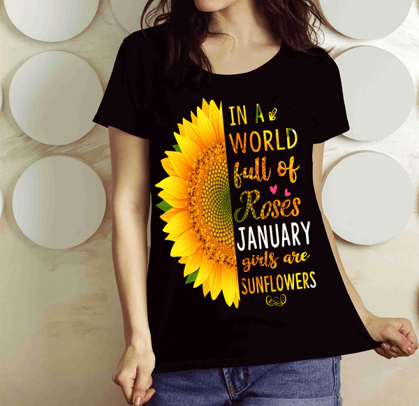 """In A World Full Of Roses January Girls are Sunflowers"" FLAT SHIPPING (Special Discount) - Black"