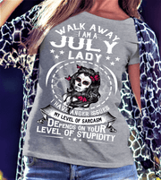 """Walk Away I AM A July Lady I Have Anger Issues...Level Of Stupidity""."