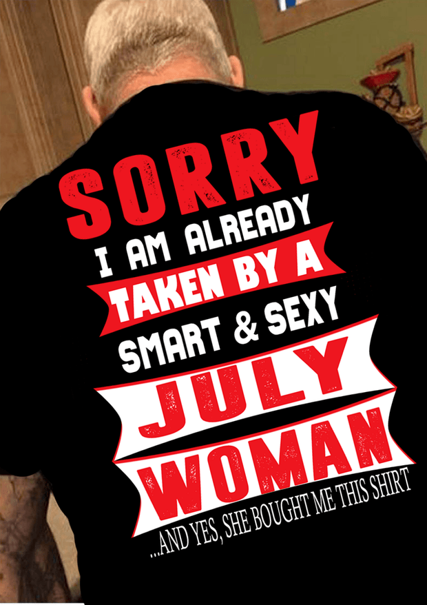 """SORRY I AM ALREADY TAKEN BY A SMART AND SEXY JULY WOMAN"" MENS"