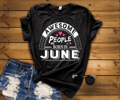 """Awesome People Are Born In June"""