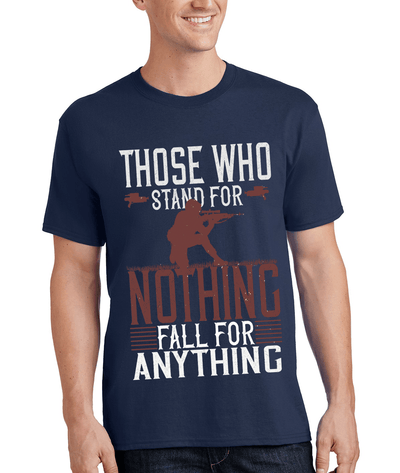 """THOSE WHO STAND FOR  NOTHING FALL FOR ANYTHING"" MILITARY Men's"