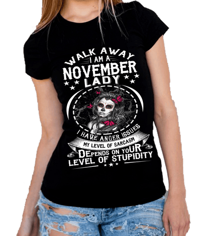 """Walk Away I AM A November  Lady I Have Anger Issues...Level Of Stupidity""."