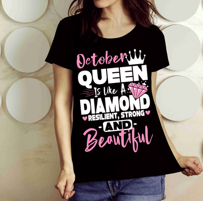 """OCTOBER QUEEN IS LIKE A DIAMOND RESILIENT,STRONG AND BEAUTIFUL"""