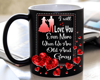 """I Will Love You Even More When We Are Old And Gray"" MUG."