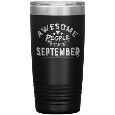 """AWESOME PEOPLE ARE BORN IN SEPTEMBER"" Tumbler"
