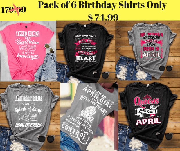 """Good Birthday Vibes For April Born Girls"" Pack Of 6 Shirts"