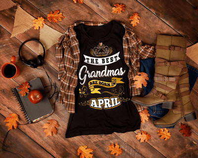 """The Best Grandmas Are Born In April"" 50% Off For Grandmas. Flat Shipping."