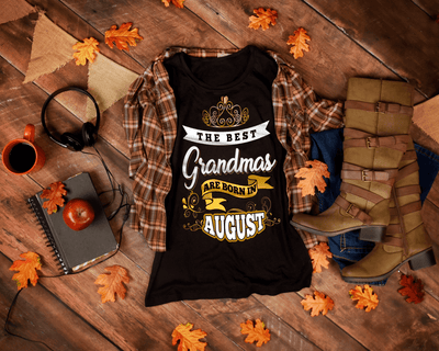 """The Best Grandmas Are Born In August"" 50% Off For Grandmas. Flat Shipping."