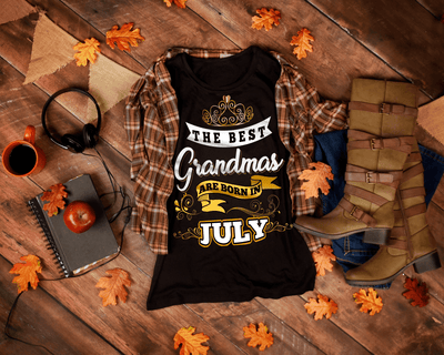 """The Best Grandmas Are Born In July"" 50% Off For Grandmas. Flat Shipping."