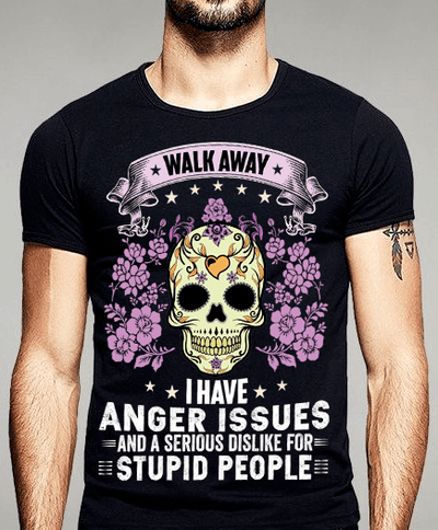 """Walk Away I Have Anger Issues"" Mens"