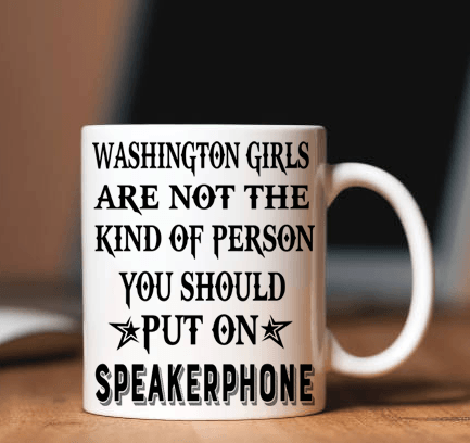 """Washington Girls Are Not The Kind Of Person You Should Put On Speakerphone"""